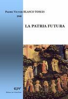 Couverture du livre « La patria futura » de Victor Blasco Tomas aux éditions San Vicente Ferrer