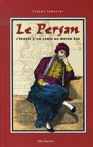 Couverture du livre « Le persan ; l'épopée d'un corse au moyen-âge » de Jeanne Tomasini aux éditions Lbm