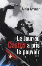 Couverture du livre « Le jour où Castro a pris le pouvoir » de Alain Ammar aux éditions Seuil