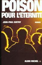 Couverture du livre « Poison Pour L'Eternite » de Jean-Paul Guetny aux éditions Albin Michel