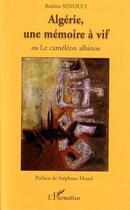 Couverture du livre « Algérie, une mémoire à vif ; le caméléon albinos » de Brahim Senouci aux éditions Editions L'harmattan