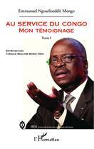 Couverture du livre « Au service du Congo t.1 » de Emmanuel Ngouelondele Mongo aux éditions L'harmattan