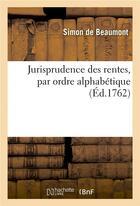 Couverture du livre « Jurisprudence des rentes, par ordre alphabetique » de Simon Beaumont aux éditions Hachette Bnf