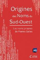 Couverture du livre « Origines des noms du sud ouest » de Pierre Salles aux éditions Cairn