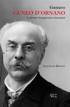 Couverture du livre « Gustave Cuneo d'Ornano ; le dernier bonapartiste charentais » de Jean-Louis Berthet aux éditions Croit Vif