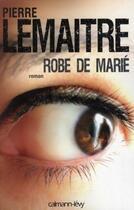 Couverture du livre « Robe de marié » de Pierre Lemaitre aux éditions Calmann-levy
