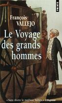 Couverture du livre « Le voyage des grands hommes » de Francois Vallejo aux éditions Points