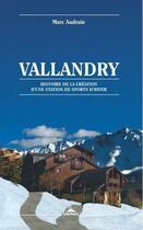 Couverture du livre « Vallandry ; histoire de la création d'une station de sports d'hiver » de Marc Audrain aux éditions Karthala
