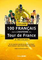 Couverture du livre « 100 Français dans l'histoire du Tour de France : de 1903 à nos jours » de Herve Mathurin et Jean-Claude Felon et Julien Duby aux éditions Sud Ouest Editions