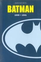 Couverture du livre « Batman archives ; INTEGRALE ; 1939-1941 » de Kane aux éditions Semic