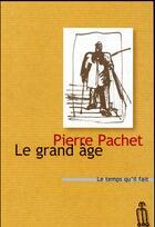 Couverture du livre « Le grand âge » de Pierre Pachet aux éditions Le Temps Qu'il Fait