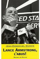 Couverture du livre « Lance Armstrong, l'abus ! » de Jean-Emmanuel Ducoin aux éditions Michel De Maule