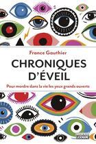 Couverture du livre « Chroniques d'éveil ; pour mordre dans la vie les yeux grands ouverts » de France Gauthier aux éditions La Semaine