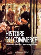 Couverture du livre « Histoire du commerce ; 3000 ans d'histoire à travers la peinture » de Patrice De Moncan aux éditions Mecene