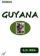 Couverture du livre « Guyana » de G.H. Weil aux éditions Atramenta