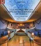 Couverture du livre « À la découverte des temples maçonniques de France » de Ronan Loaec et Ludovic Marcos aux éditions Dervy