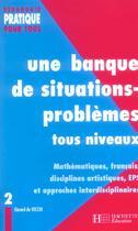 Couverture du livre « Une banque de situations-problèmes tous niveaux t.2 » de Gerard De Vecchi aux éditions Hachette Education