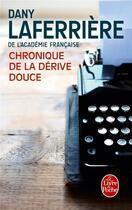 Couverture du livre « Chroniques de la dérive douce » de Dany Laferriere aux éditions Lgf