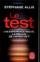 Couverture du livre « Le test ; une expérience inouie : la preuve de l'après-vie ? » de Stephane Allix aux éditions Lgf