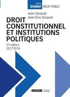 Couverture du livre « Droit constitutionnel et institutions politiques (édition 2017/2018) » de Jean-Eric Gicquel et Jean Gicquel aux éditions Lgdj