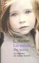 Couverture du livre « Les enfants des autres ; la souffrance des enfants meurtris » de Torey L. Hayden aux éditions J'ai Lu