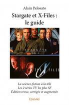 Couverture du livre « Stargate et X-files ; le guide » de Alain Pelosato aux éditions Edilivre-aparis