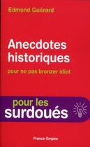 Couverture du livre « Anecdotes historiques pour ne pas bronzer idiot ; pour les surdoués » de Edmond Guerard aux éditions France-empire