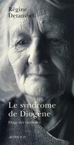 Couverture du livre « Le syndrôme de Diogène ; éloge de la vieillesse » de Regine Detambel aux éditions Actes Sud