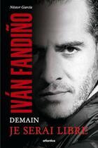 Couverture du livre « Iván Fandiño ; demain je serai libre » de Nestor Garcia aux éditions Atlantica