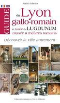 Couverture du livre « Guide du Lyon gallo-romain et de Lugdunum, musées et théâtres romains » de Andre Pelletier aux éditions Elah