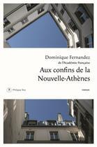 Couverture du livre « Aux confins de la Nouvelle-Athènes » de Dominique Fernandez aux éditions Philippe Rey