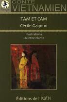 Couverture du livre « Tam et cam ; conte vietnamien » de Cecile Gagnon aux éditions Isatis