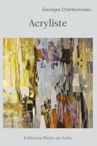 Couverture du livre « Acryliste » de Georges Charbonneau aux éditions Editions Mots En Toile