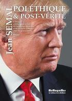 Couverture du livre « Poléthique et post-vérité ; l'éthique politicienne et l'art du mensonge immédiat et de la vérité différée chez les gouvernants » de Jean Semal aux éditions Memogrames