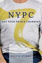 Couverture du livre « Nypc - not your prince charming » de Sylvie Etient aux éditions Librinova