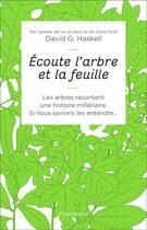 Couverture du livre « Écoute l'arbre et la feuille ; les arbres racontent une histoire millénaire, si nous savions les entendre... » de David George Haskell aux éditions Flammarion
