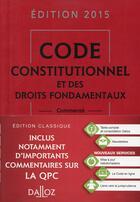 Couverture du livre « Code constitutionnel et des droits fondamentaux (édition 2015) » de Michel Lascombe et Xavier Vandendriessche et Christelle De Gaudemont aux éditions Dalloz