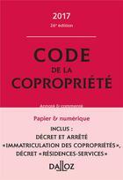 Couverture du livre « Code de la copropriété ; commenté (édition 2017) » de Yves Rouquet et Moussa Thioye aux éditions Dalloz