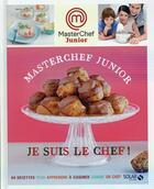 Couverture du livre « MASTERCHEF ; masterchef junior ; je suis le chef ! » de Marie Leteure et Chloe Chauveau aux éditions Solar