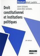 Couverture du livre « Droit constitutionnel et institutions politiques (29e édition) » de Jean-Eric Gicquel et Jean Gicquel aux éditions Lgdj