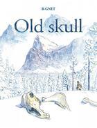 Couverture du livre « Old skull » de B-Gnet aux éditions Six Pieds Sous Terre