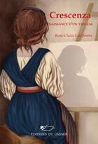 Couverture du livre « Crescenza ; naissance d'un tableau » de R.-C. Labalestra aux éditions Jasmin