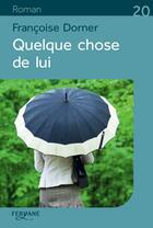 Couverture du livre « Quelque chose de lui » de Francoise Dorner aux éditions Feryane