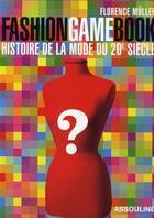 Couverture du livre « Fashion game book ; histoire de la mode du XX siècle » de Florence Muller aux éditions Assouline