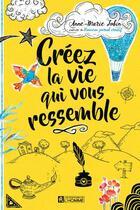 Couverture du livre « Créez la vie qui vous ressemble » de Anne-Marie Jobin aux éditions Editions De L'homme