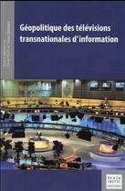 Couverture du livre « Géopolitique des télévisions transnationales d'information » de Tristan Mattelart et Olivier Koch aux éditions Mare & Martin