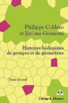 Couverture du livre « Histoires hédonistes de groupes et de géométries t.2 » de Philippe Caldero et Jerome Germoni aux éditions Calvage Mounet