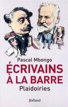 Couverture du livre « Écrivains à la barre ; plaidoiries » de Pascal Mbongo aux éditions Balland