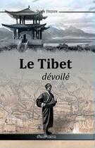 Couverture du livre « Le Tibet dévoilé » de Sven Hedin aux éditions Omnia Veritas