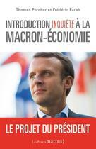 Couverture du livre « Introduction inquiète à la Macron-économie ; le projet du président » de Thomas Porcher et Frederic Farah aux éditions Les Petits Matins